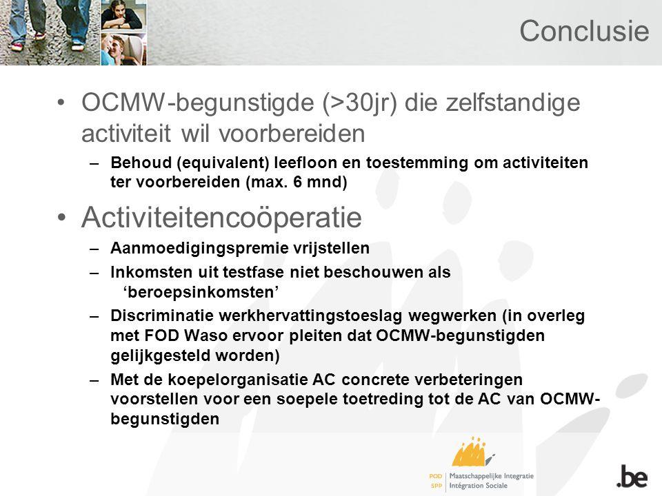 Conclusie •OCMW-begunstigde (>30jr) die zelfstandige activiteit wil voorbereiden –Behoud (equivalent) leefloon en toestemming om activiteiten ter voor
