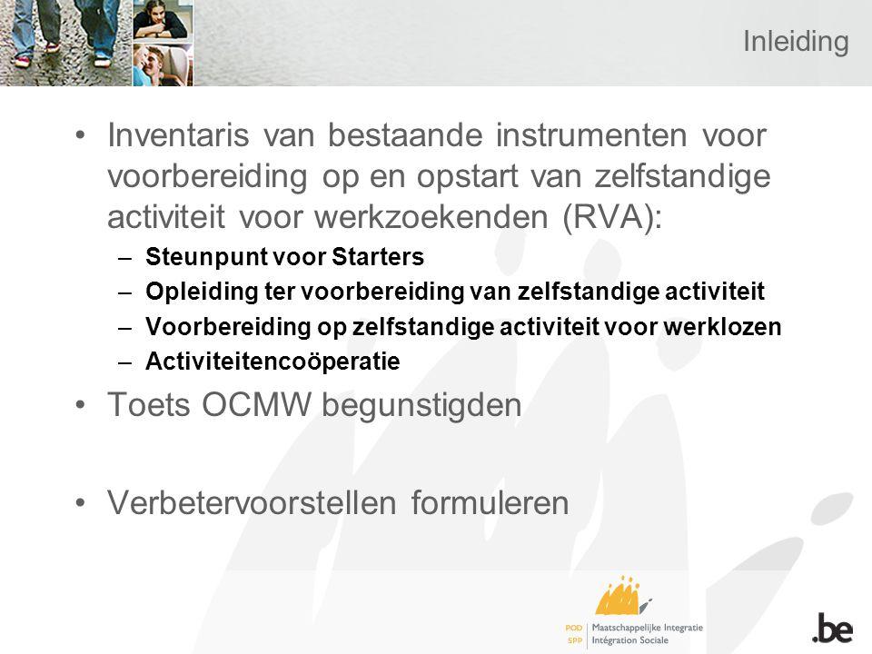 Inleiding •Inventaris van bestaande instrumenten voor voorbereiding op en opstart van zelfstandige activiteit voor werkzoekenden (RVA): –Steunpunt voo