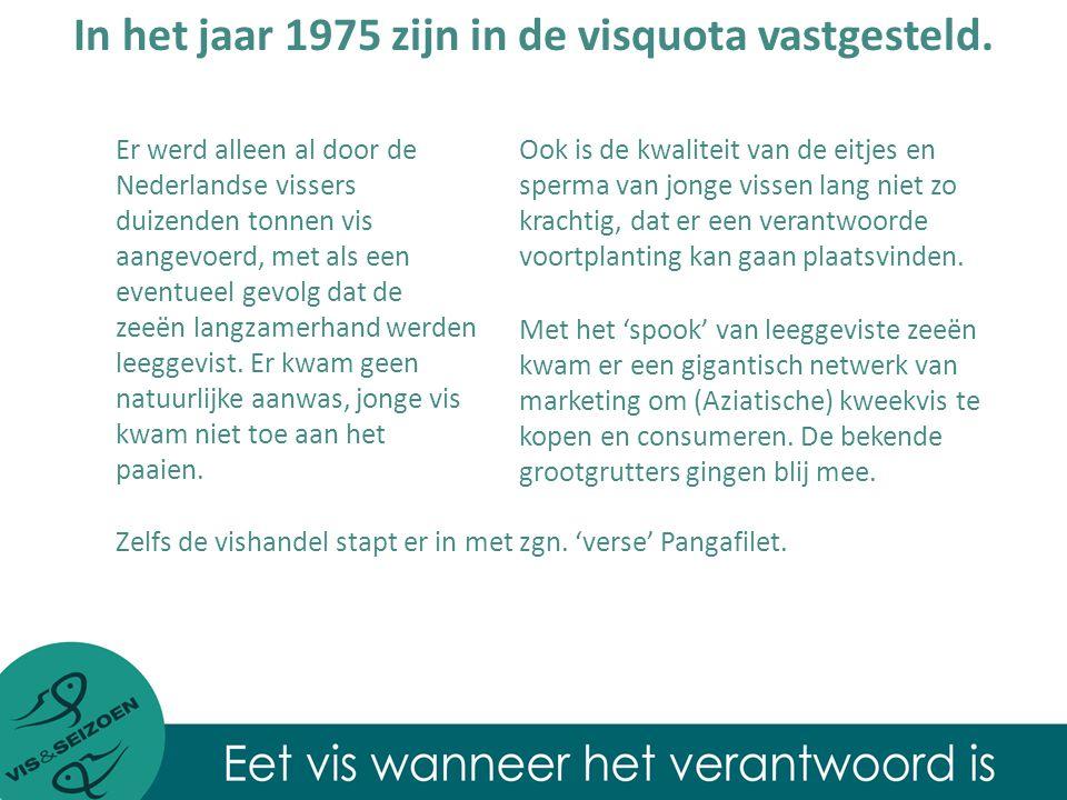 Er werd alleen al door de Nederlandse vissers duizenden tonnen vis aangevoerd, met als een eventueel gevolg dat de zeeën langzamerhand werden leeggevist.