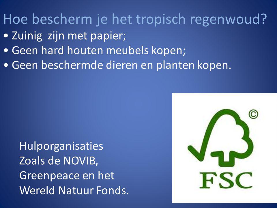 Hoe bescherm je het tropisch regenwoud? • Zuinig zijn met papier; • Geen hard houten meubels kopen; • Geen beschermde dieren en planten kopen. Hulporg