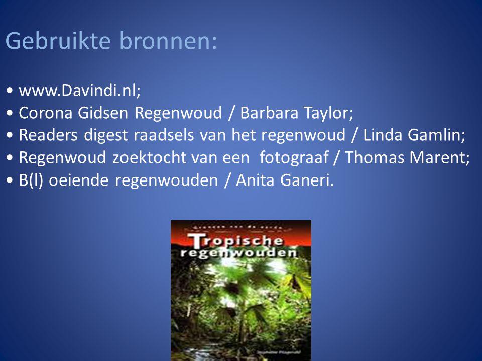 Gebruikte bronnen: • www.Davindi.nl; • Corona Gidsen Regenwoud / Barbara Taylor; • Readers digest raadsels van het regenwoud / Linda Gamlin; • Regenwo