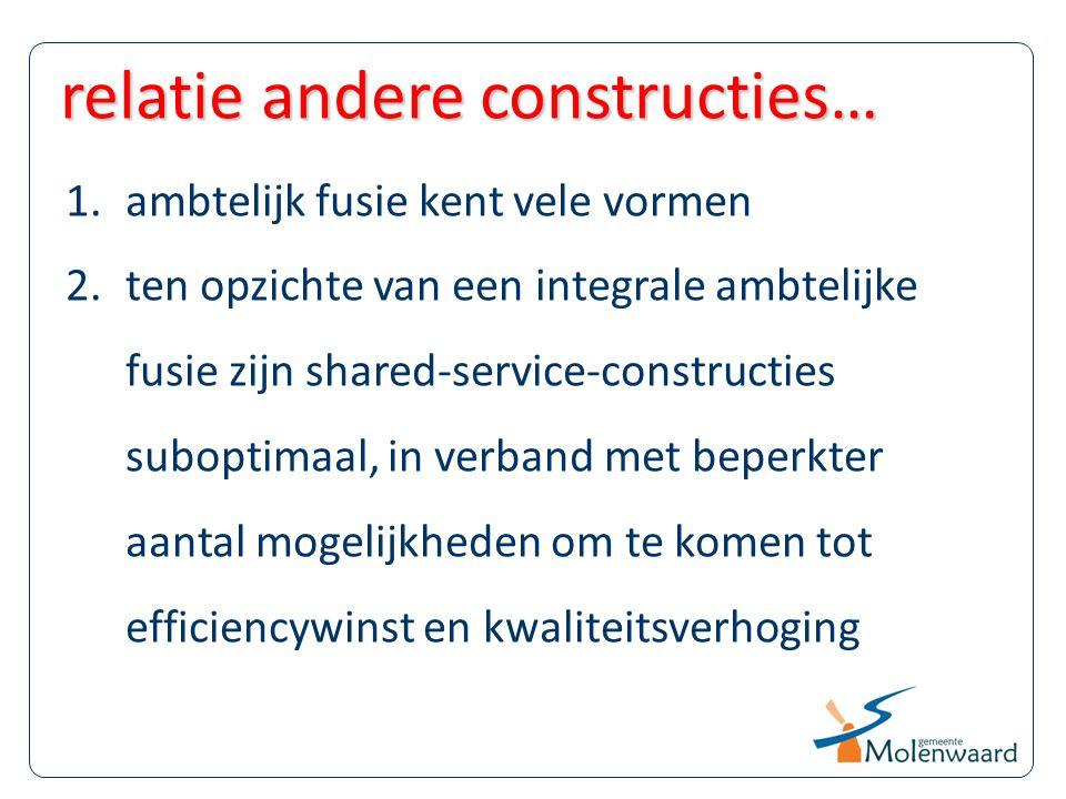1.ambtelijk fusie kent vele vormen 2.ten opzichte van een integrale ambtelijke fusie zijn shared-service-constructies suboptimaal, in verband met bepe