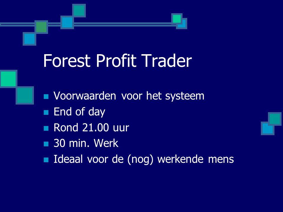 Forest Profit Trader  Voorwaarden voor het systeem  End of day  Rond 21.00 uur  30 min. Werk  Ideaal voor de (nog) werkende mens