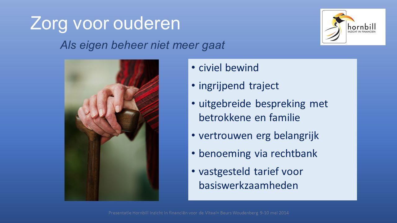 Zorg voor ouderen Als eigen beheer niet meer gaat Presentatie Hornbill Inzicht in financiën voor de Vitaal+ Beurs Woudenberg 9-10 mei 2014 • civiel be
