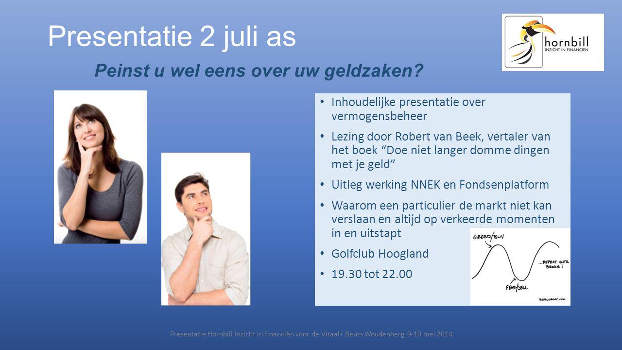 Presentatie 2 juli as Peinst u wel eens over uw geldzaken? • Inhoudelijke presentatie over vermogensbeheer • Lezing door Robert van Beek, vertaler van