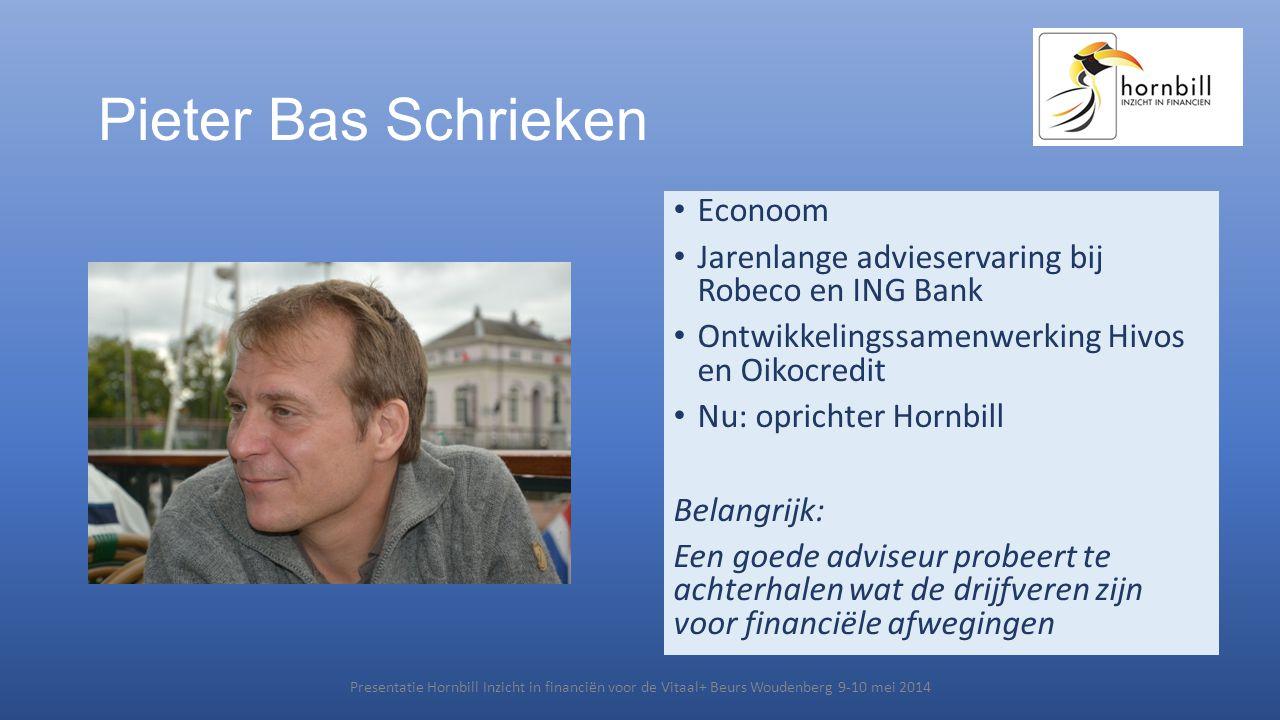 Pieter Bas Schrieken • Econoom • Jarenlange advieservaring bij Robeco en ING Bank • Ontwikkelingssamenwerking Hivos en Oikocredit • Nu: oprichter Horn