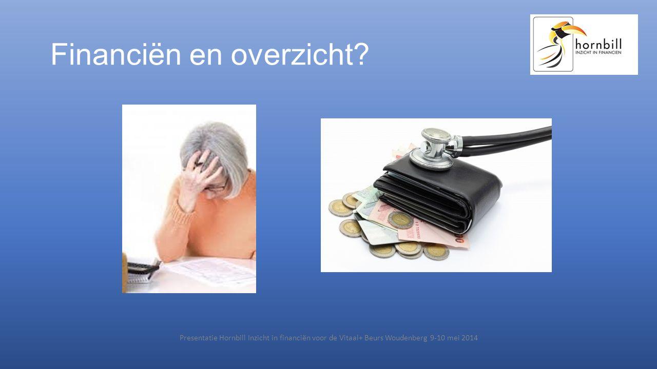 Financiën en overzicht? Presentatie Hornbill Inzicht in financiën voor de Vitaal+ Beurs Woudenberg 9-10 mei 2014
