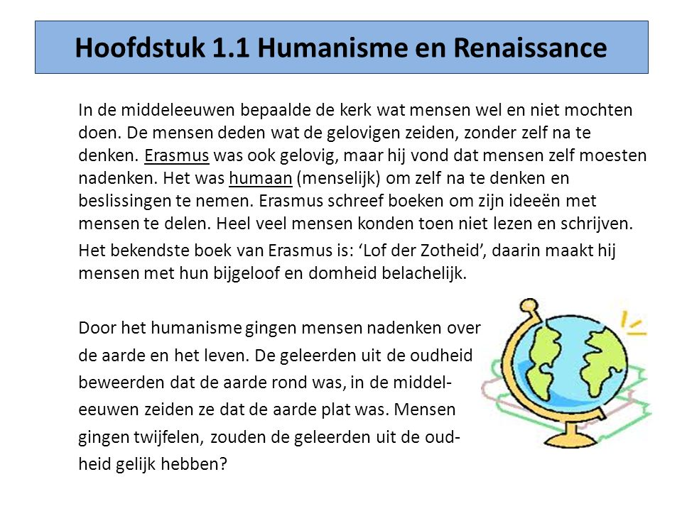 Hoofdstuk 1.1 Humanisme en Renaissance In de middeleeuwen bepaalde de kerk wat mensen wel en niet mochten doen. De mensen deden wat de gelovigen zeide