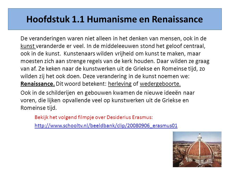 Hoofdstuk 1.1 Humanisme en Renaissance De veranderingen waren niet alleen in het denken van mensen, ook in de kunst veranderde er veel. In de middelee