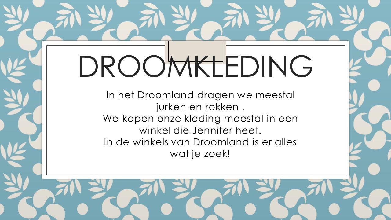 DROOMKLEDING In het Droomland dragen we meestal jurken en rokken.