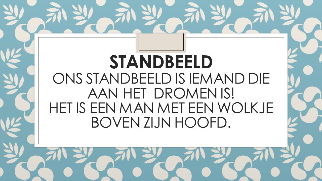 STANDBEELD ONS STANDBEELD IS IEMAND DIE AAN HET DROMEN IS.