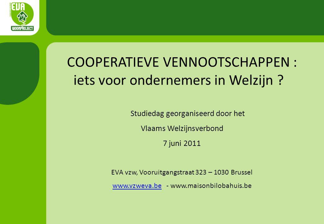 COOPERATIEVE VENNOOTSCHAPPEN : iets voor ondernemers in Welzijn ? Studiedag georganiseerd door het Vlaams Welzijnsverbond 7 juni 2011 EVA vzw, Vooruit