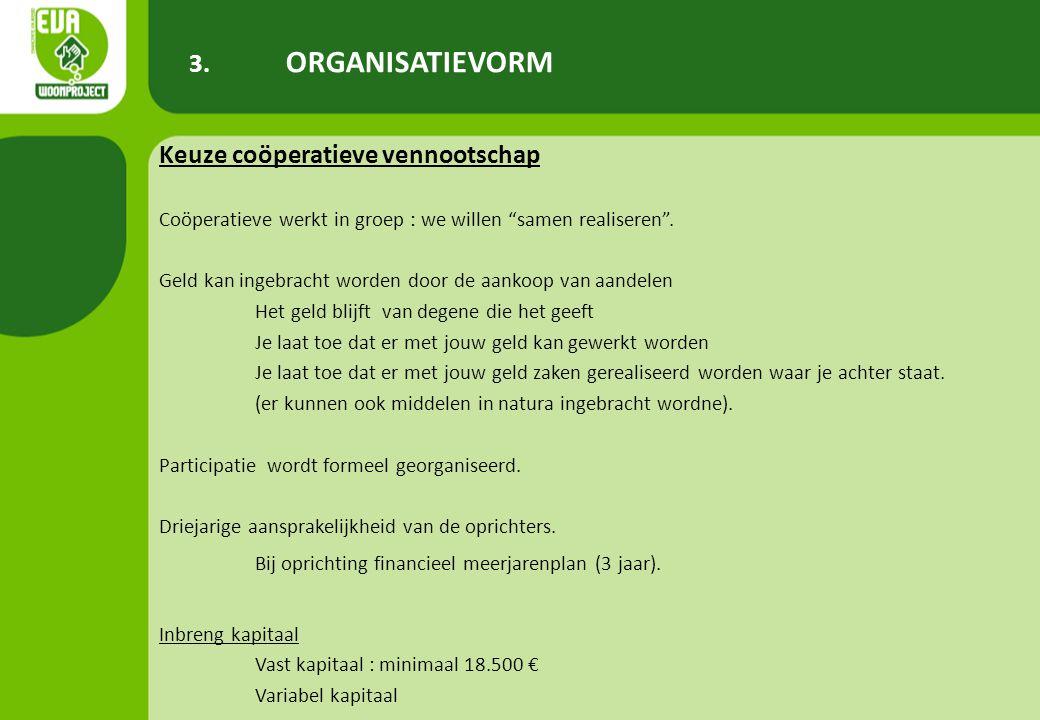"""3. ORGANISATIEVORM Keuze coöperatieve vennootschap Coöperatieve werkt in groep : we willen """"samen realiseren"""". Geld kan ingebracht worden door de aank"""