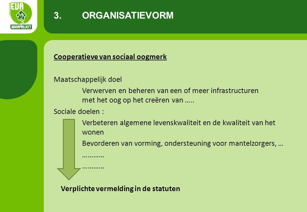 Cooperatieve van sociaal oogmerk Maatschappelijk doel Verwerven en beheren van een of meer infrastructuren met het oog op het creëren van ….. Sociale
