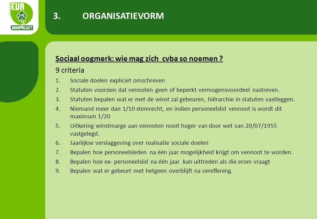 Sociaal oogmerk: wie mag zich cvba so noemen ? 9 criteria 1.Sociale doelen expliciet omschreven 2.Statuten voorzien dat vennoten geen of beperkt vermo
