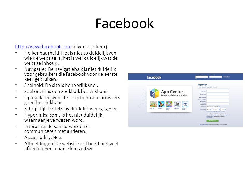 Facebook http://www.facebook.comhttp://www.facebook.com (eigen voorkeur) • Herkenbaarheid: Het is niet zo duidelijk van wie de website is, het is wel