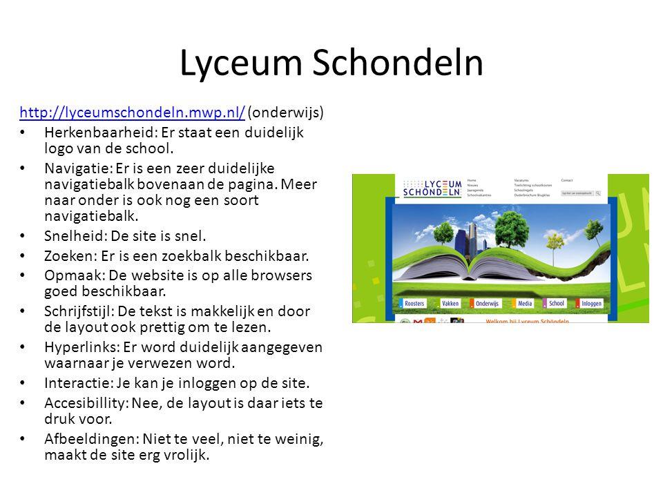 Lyceum Schondeln http://lyceumschondeln.mwp.nl/http://lyceumschondeln.mwp.nl/ (onderwijs) • Herkenbaarheid: Er staat een duidelijk logo van de school.
