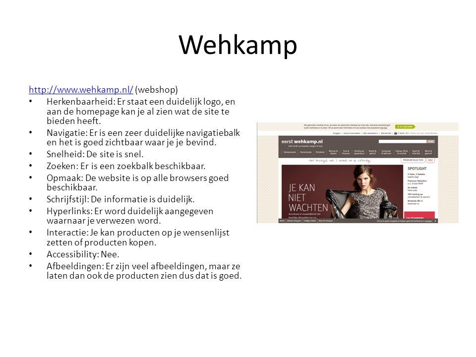 Wehkamp http://www.wehkamp.nl/http://www.wehkamp.nl/ (webshop) • Herkenbaarheid: Er staat een duidelijk logo, en aan de homepage kan je al zien wat de
