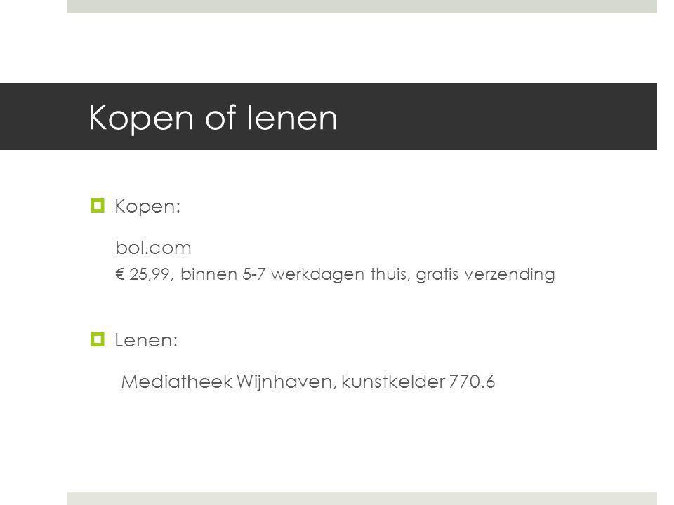 Kopen of lenen  Kopen: bol.com € 25,99, binnen 5-7 werkdagen thuis, gratis verzending  Lenen: Mediatheek Wijnhaven, kunstkelder 770.6