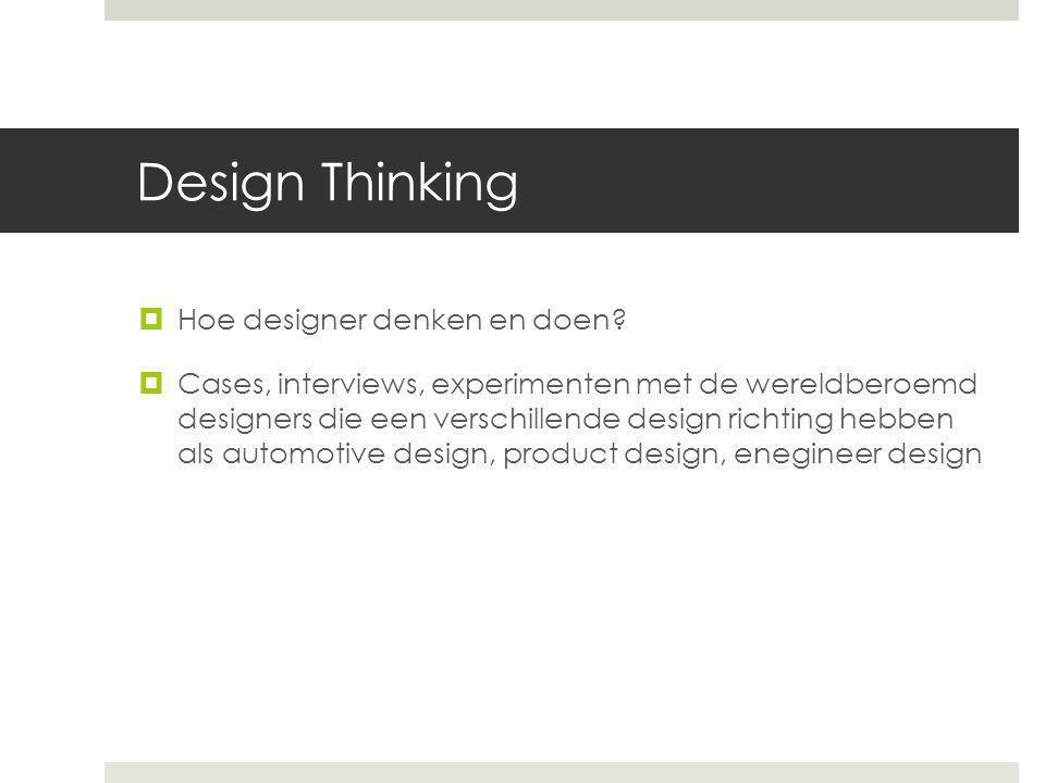 Design Thinking  Hoe designer denken en doen?  Cases, interviews, experimenten met de wereldberoemd designers die een verschillende design richting