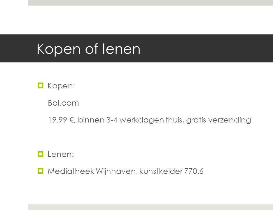 Kopen of lenen  Kopen: Bol.com 19.99 €, binnen 3-4 werkdagen thuis, gratis verzending  Lenen:  Mediatheek Wijnhaven, kunstkelder 770.6