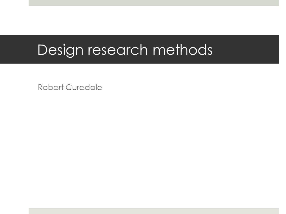 Design research methods Robert Curedale
