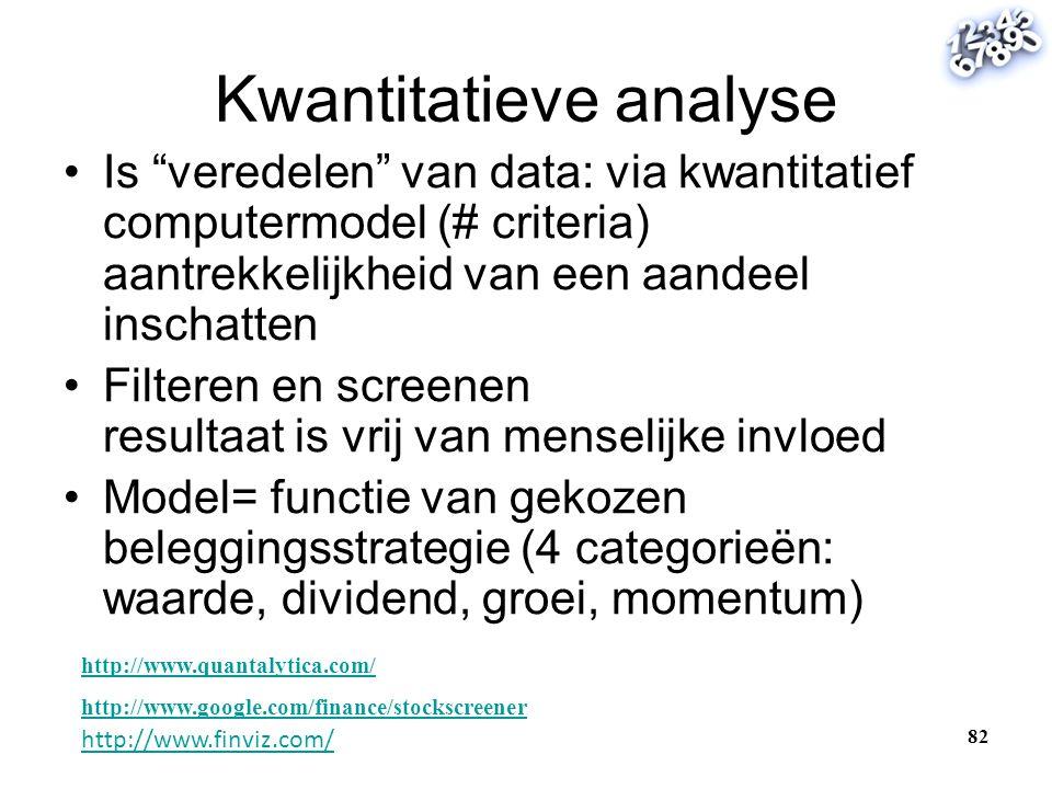 """Kwantitatieve analyse •Is """"veredelen"""" van data: via kwantitatief computermodel (# criteria) aantrekkelijkheid van een aandeel inschatten •Filteren en"""