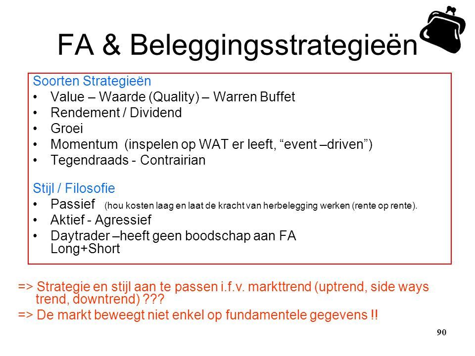 FA & Beleggingsstrategieën Soorten Strategieën •Value – Waarde (Quality) – Warren Buffet •Rendement / Dividend •Groei •Momentum (inspelen op WAT er le