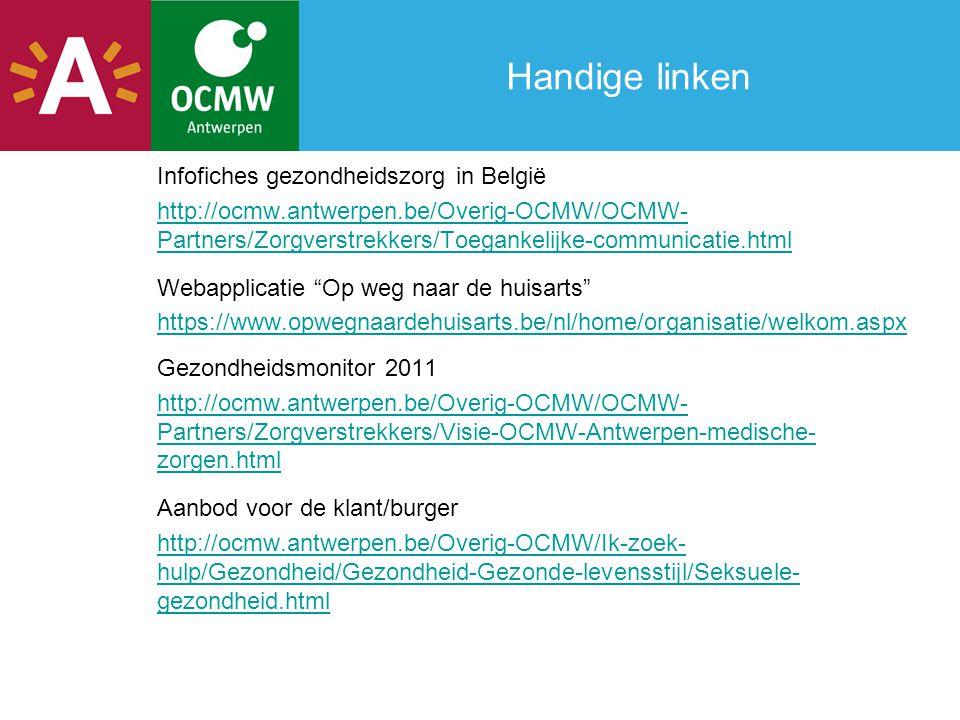 Handige linken Infofiches gezondheidszorg in België http://ocmw.antwerpen.be/Overig-OCMW/OCMW- Partners/Zorgverstrekkers/Toegankelijke-communicatie.ht