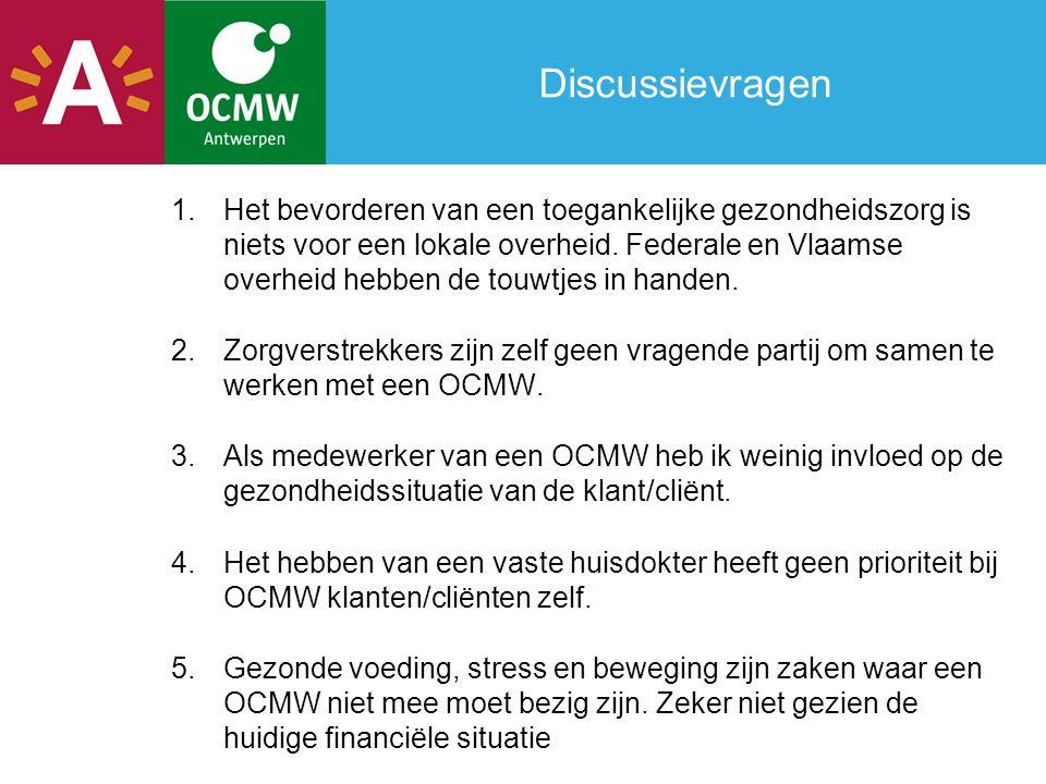 Discussievragen 1.Het bevorderen van een toegankelijke gezondheidszorg is niets voor een lokale overheid. Federale en Vlaamse overheid hebben de touwt