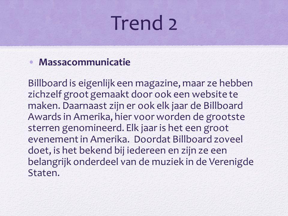 Trend 2 •Massacommunicatie Billboard is eigenlijk een magazine, maar ze hebben zichzelf groot gemaakt door ook een website te maken.