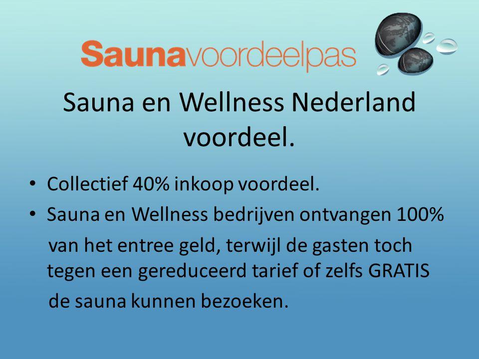 Sauna en Wellness Nederland voordeel. • Collectief 40% inkoop voordeel. • Sauna en Wellness bedrijven ontvangen 100% van het entree geld, terwijl de g