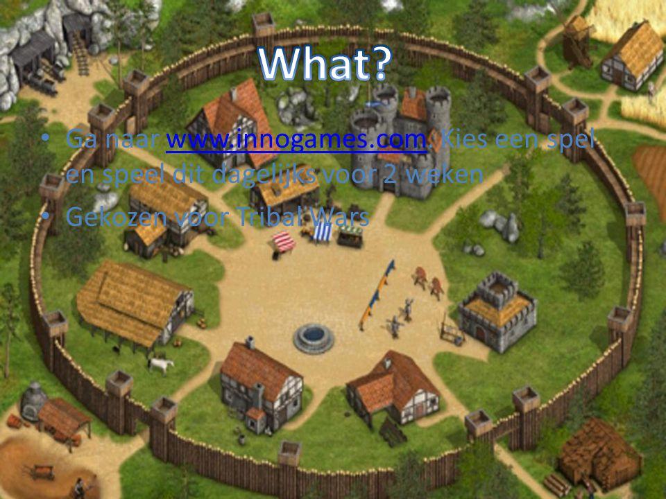 • Ga naar www.innogames.com. Kies een spel en speel dit dagelijks voor 2 wekenwww.innogames.com • Gekozen voor Tribal Wars