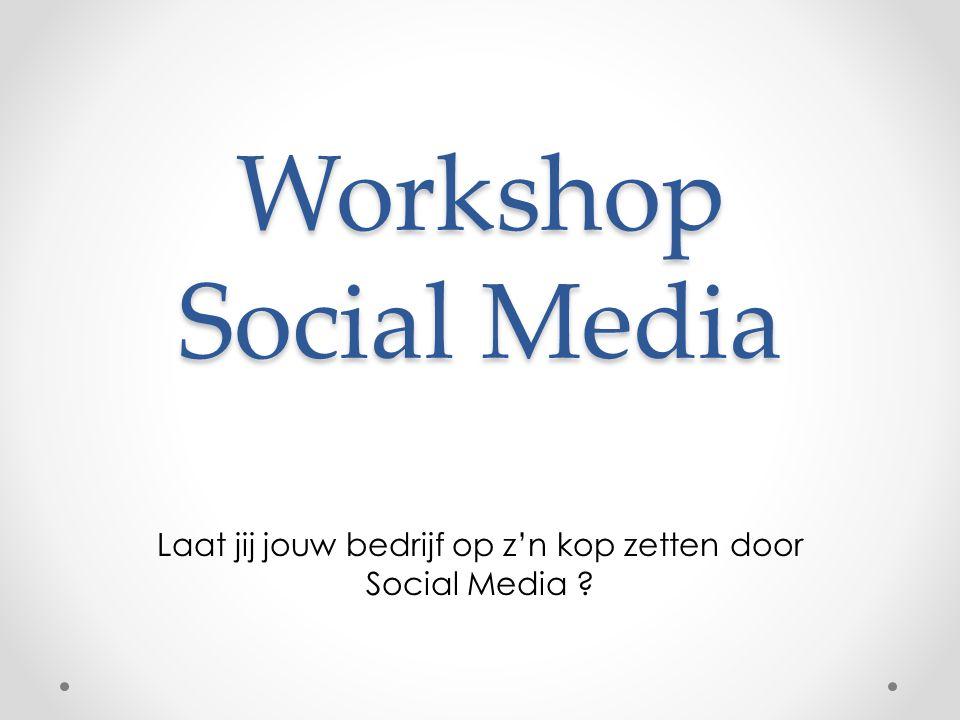 Workshop Social Media Laat jij jouw bedrijf op z'n kop zetten door Social Media