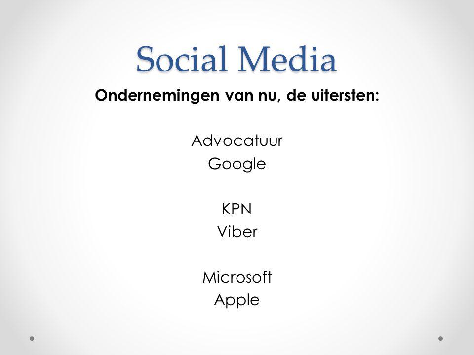 Social Media Ondernemingen van nu, de uitersten: Advocatuur Google KPN Viber Microsoft Apple