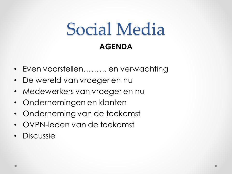Social Media AGENDA • Even voorstellen……… en verwachting • De wereld van vroeger en nu • Medewerkers van vroeger en nu • Ondernemingen en klanten • Onderneming van de toekomst • OVPN-leden van de toekomst • Discussie