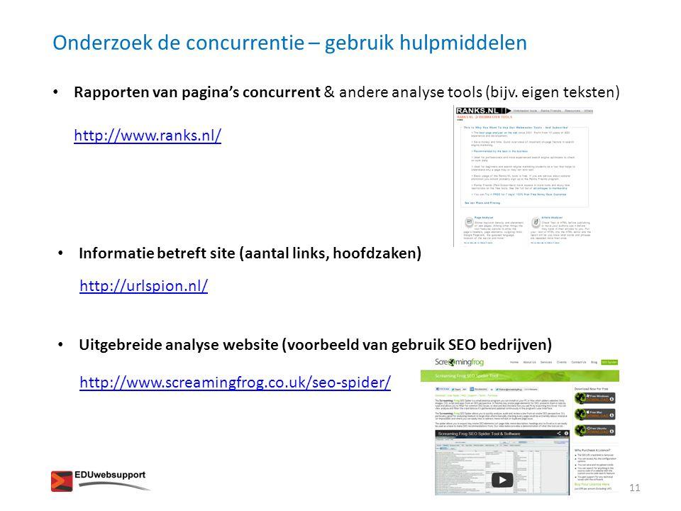 Onderzoek de concurrentie – gebruik hulpmiddelen • Rapporten van pagina's concurrent & andere analyse tools (bijv. eigen teksten) • Informatie betreft