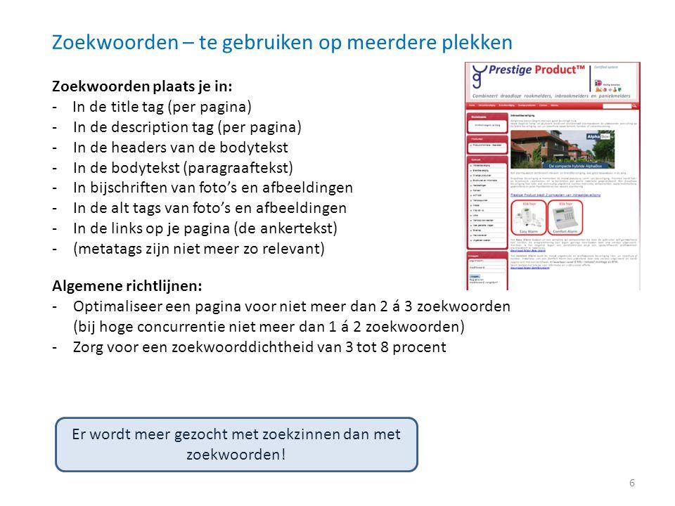 Zoekwoorden – te gebruiken op meerdere plekken Zoekwoorden plaats je in: - In de title tag (per pagina) -In de description tag (per pagina) -In de hea