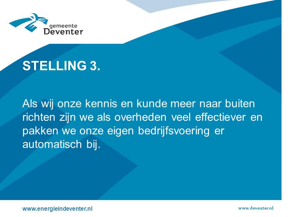 STELLING 3. www.energieindeventer.nl Als wij onze kennis en kunde meer naar buiten richten zijn we als overheden veel effectiever en pakken we onze ei