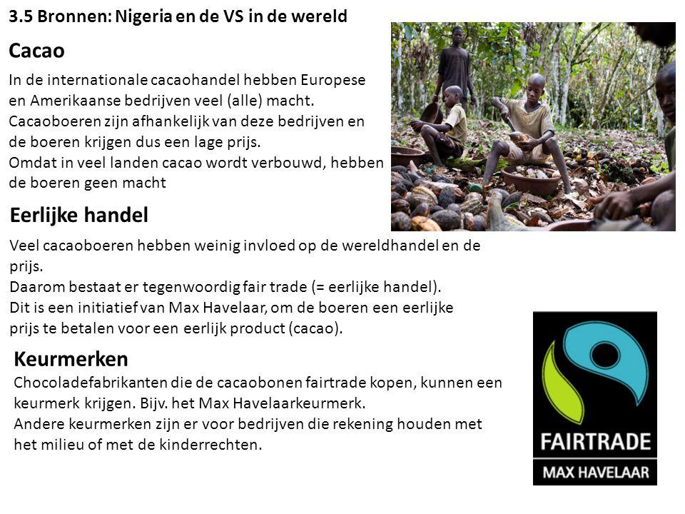 3.5 Bronnen: Nigeria en de VS in de wereld Cacao In de internationale cacaohandel hebben Europese en Amerikaanse bedrijven veel (alle) macht. Cacaoboe
