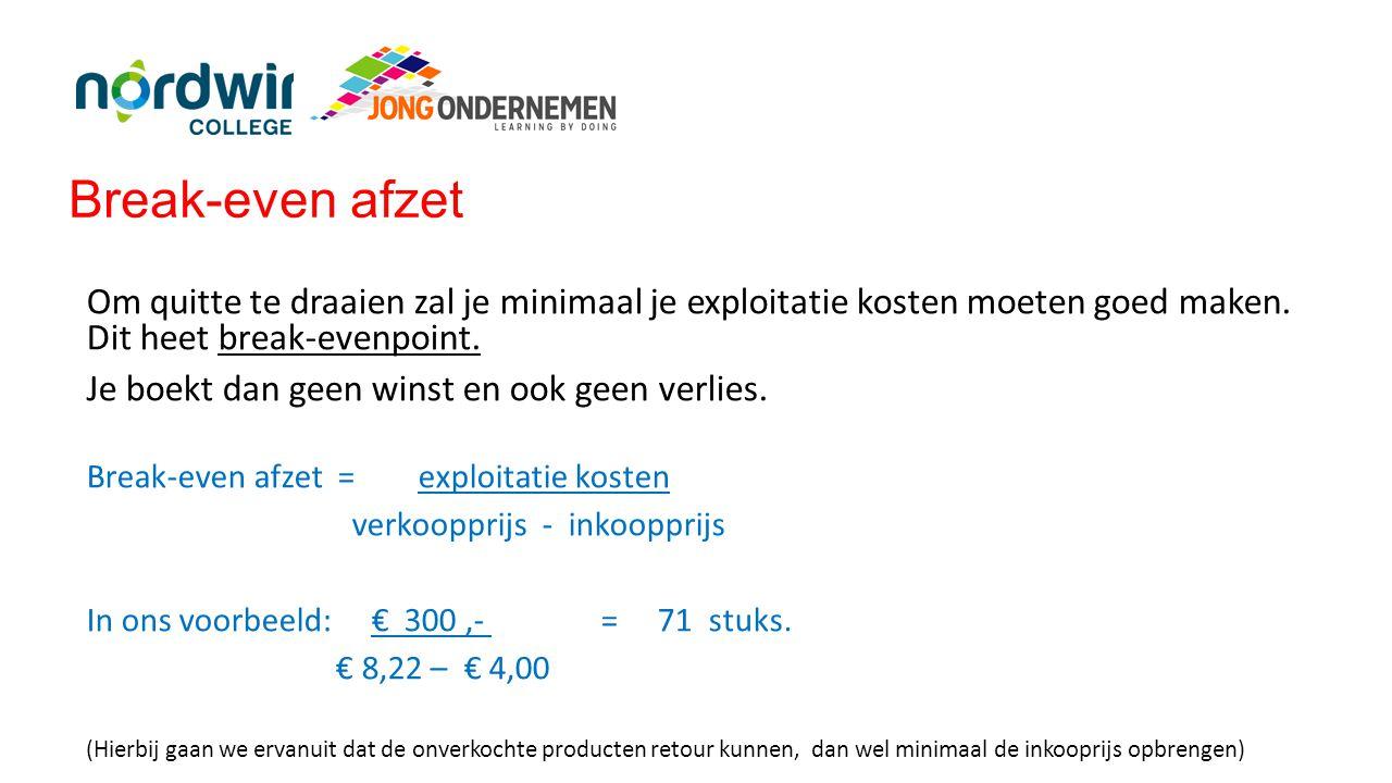 Break-even afzet Om quitte te draaien zal je minimaal je exploitatie kosten moeten goed maken. Dit heet break-evenpoint. Je boekt dan geen winst en oo