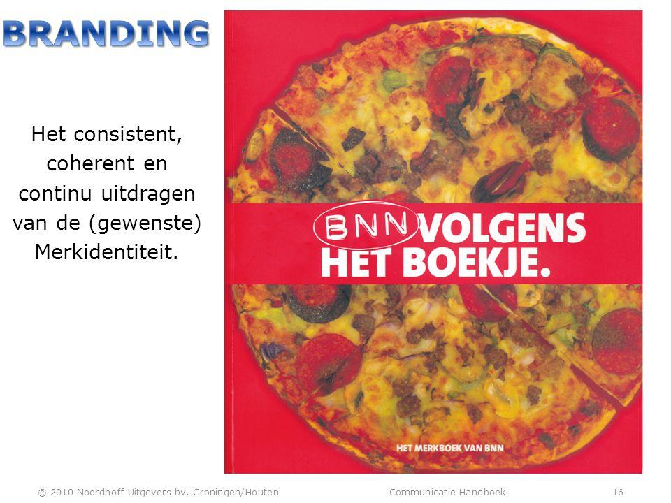 Het consistent, coherent en continu uitdragen van de (gewenste) Merkidentiteit. © 2010 Noordhoff Uitgevers bv, Groningen/Houten Communicatie Handboek