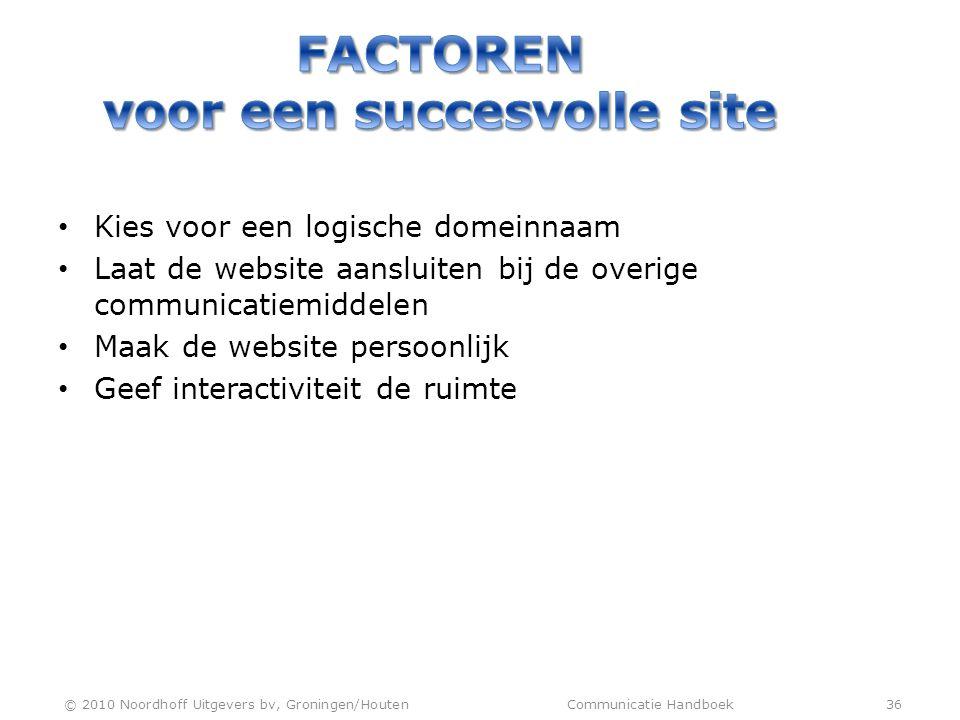 • Kies voor een logische domeinnaam • Laat de website aansluiten bij de overige communicatiemiddelen • Maak de website persoonlijk • Geef interactivit