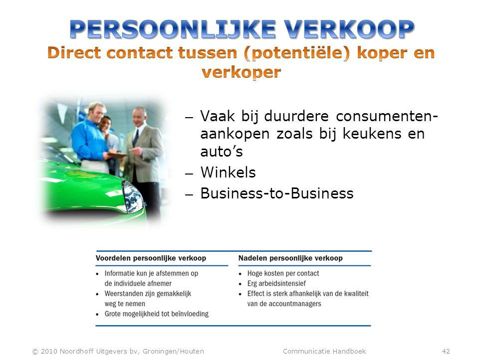 – Vaak bij duurdere consumenten- aankopen zoals bij keukens en auto's – Winkels – Business-to-Business © 2010 Noordhoff Uitgevers bv, Groningen/Houten