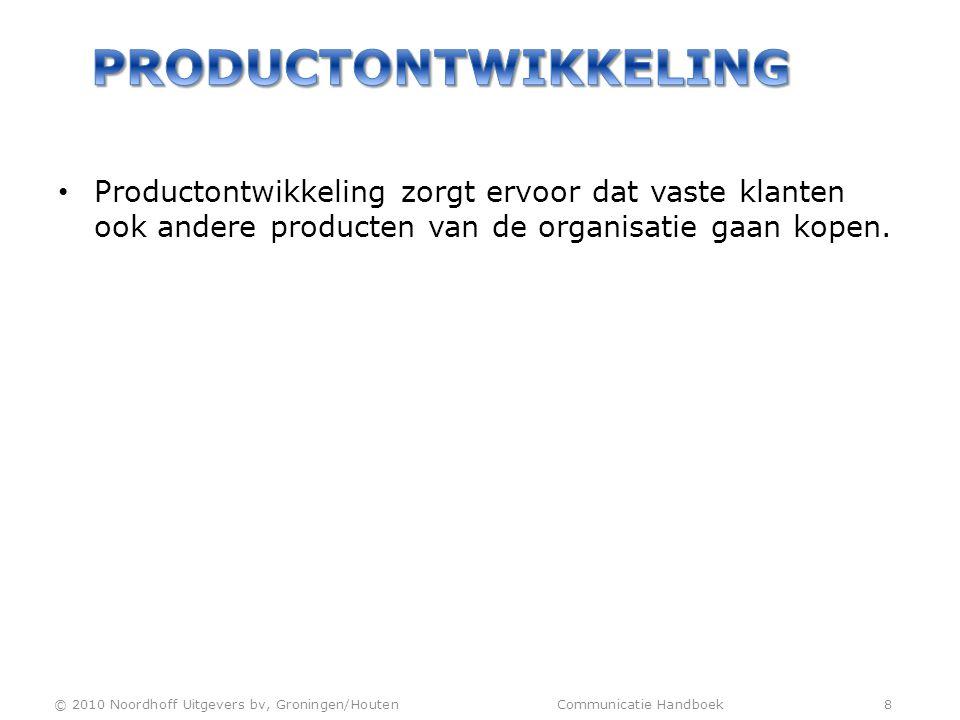 • Productontwikkeling zorgt ervoor dat vaste klanten ook andere producten van de organisatie gaan kopen. © 2010 Noordhoff Uitgevers bv, Groningen/Hout