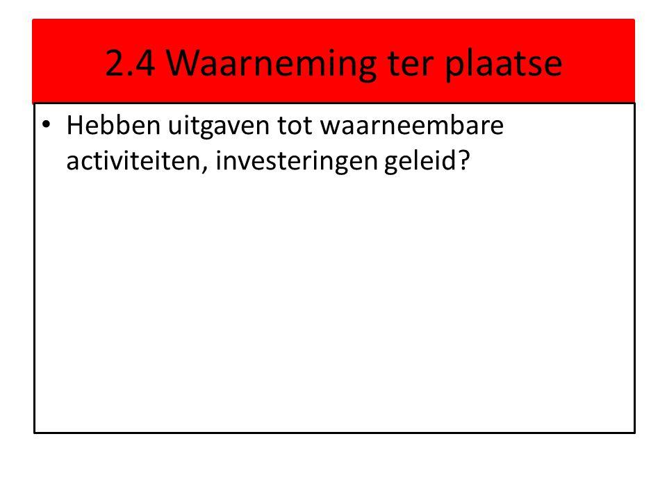 2.4 Waarneming ter plaatse • Hebben uitgaven tot waarneembare activiteiten, investeringen geleid?