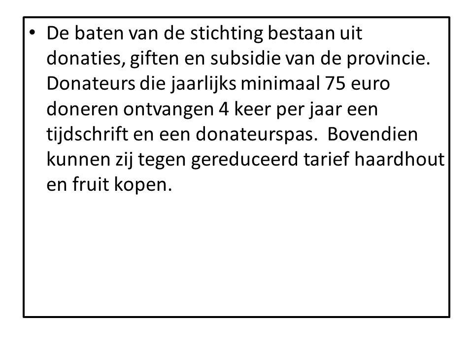 • De baten van de stichting bestaan uit donaties, giften en subsidie van de provincie. Donateurs die jaarlijks minimaal 75 euro doneren ontvangen 4 ke