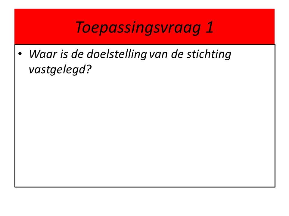 Toepassingsvraag 1 • Waar is de doelstelling van de stichting vastgelegd?