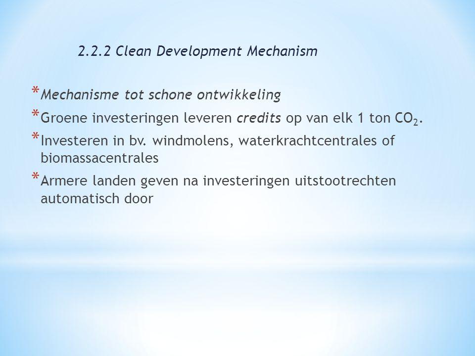 * Mechanisme tot schone ontwikkeling * Groene investeringen leveren credits op van elk 1 ton CO 2. * Investeren in bv. windmolens, waterkrachtcentrale