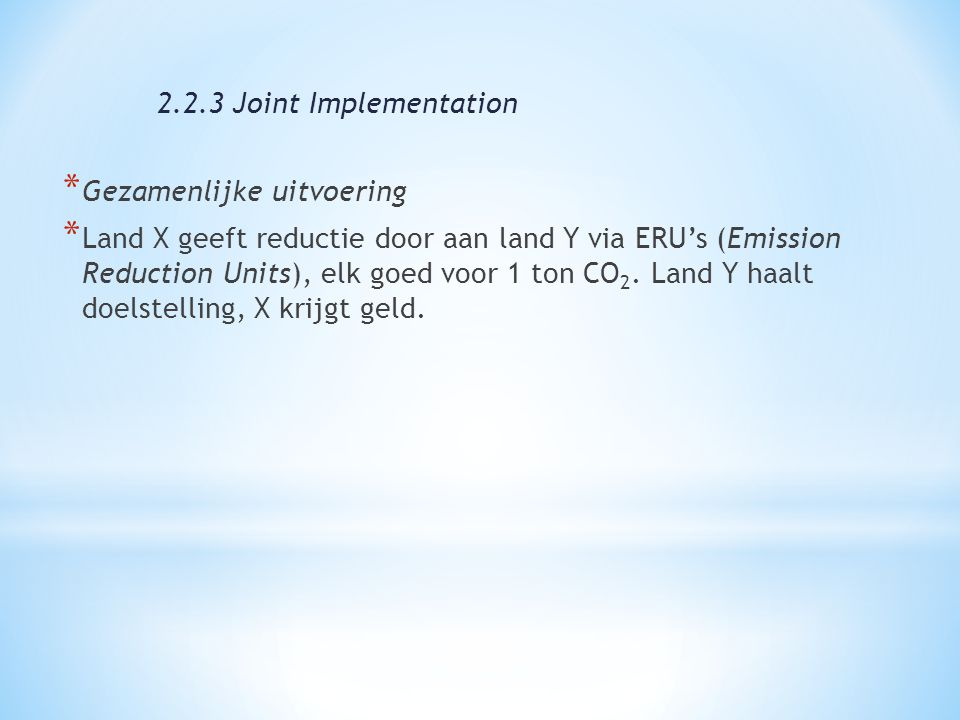 * Gezamenlijke uitvoering * Land X geeft reductie door aan land Y via ERU's (Emission Reduction Units), elk goed voor 1 ton CO 2. Land Y haalt doelste